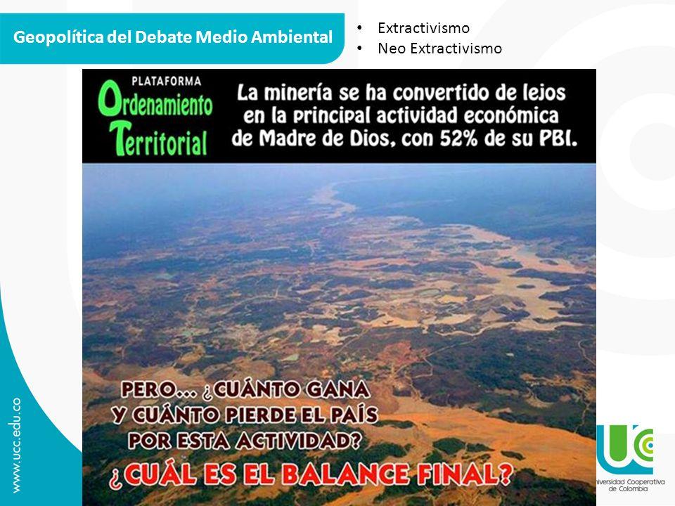 Geopolítica del Debate Medio Ambiental Extractivismo Neo Extractivismo