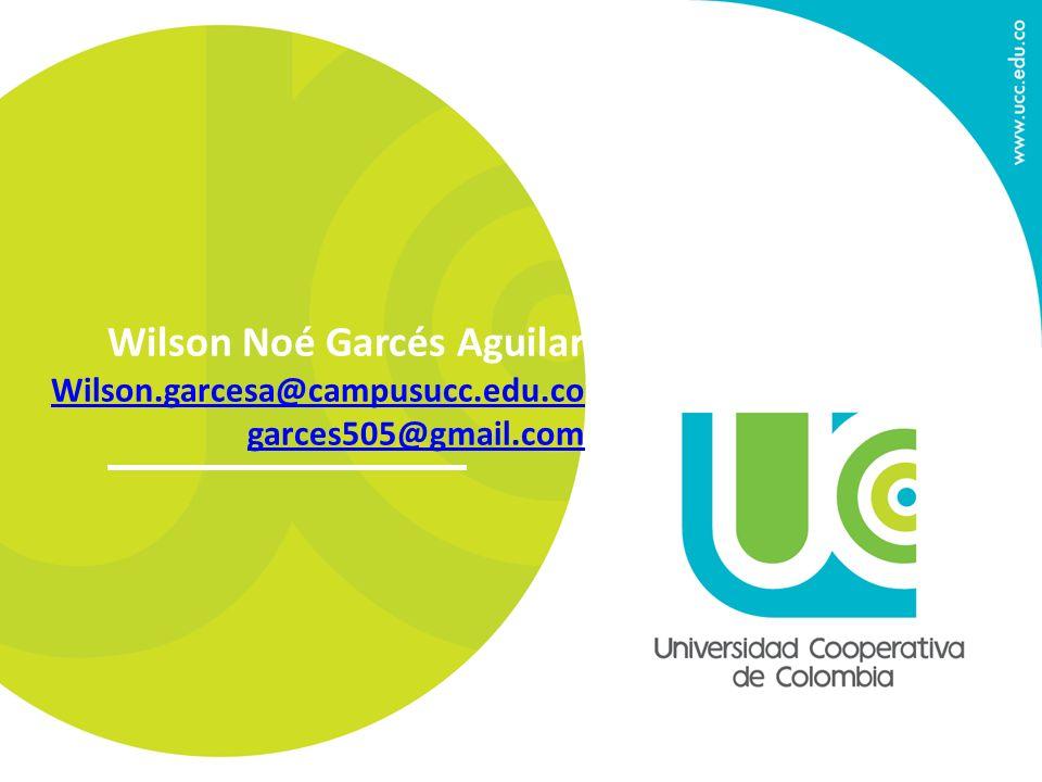 Wilson Noé Garcés Aguilar Wilson.garcesa@campusucc.edu.co garces505@gmail.com
