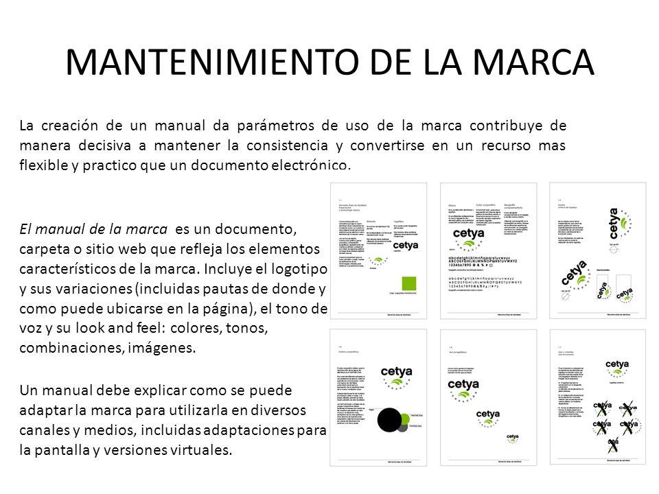 MANTENIMIENTO DE LA MARCA La creación de un manual da parámetros de uso de la marca contribuye de manera decisiva a mantener la consistencia y convert