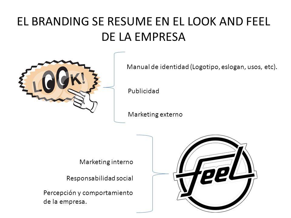 EL BRANDING SE RESUME EN EL LOOK AND FEEL DE LA EMPRESA Manual de identidad (Logotipo, eslogan, usos, etc). Publicidad Marketing interno Responsabilid