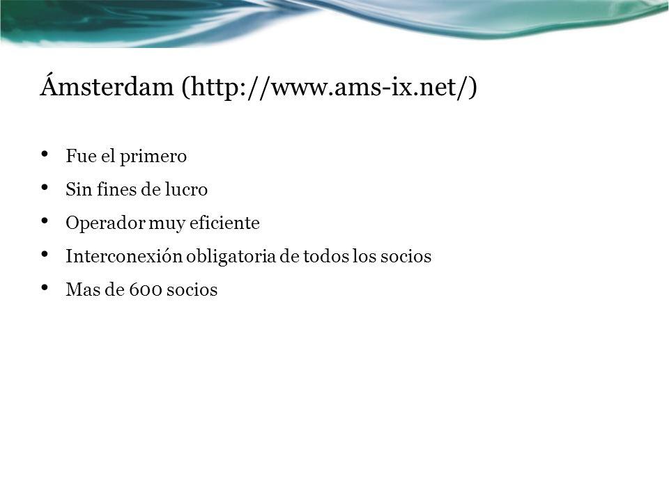 Ámsterdam (http://www.ams-ix.net/) Fue el primero Sin fines de lucro Operador muy eficiente Interconexión obligatoria de todos los socios Mas de 600 socios