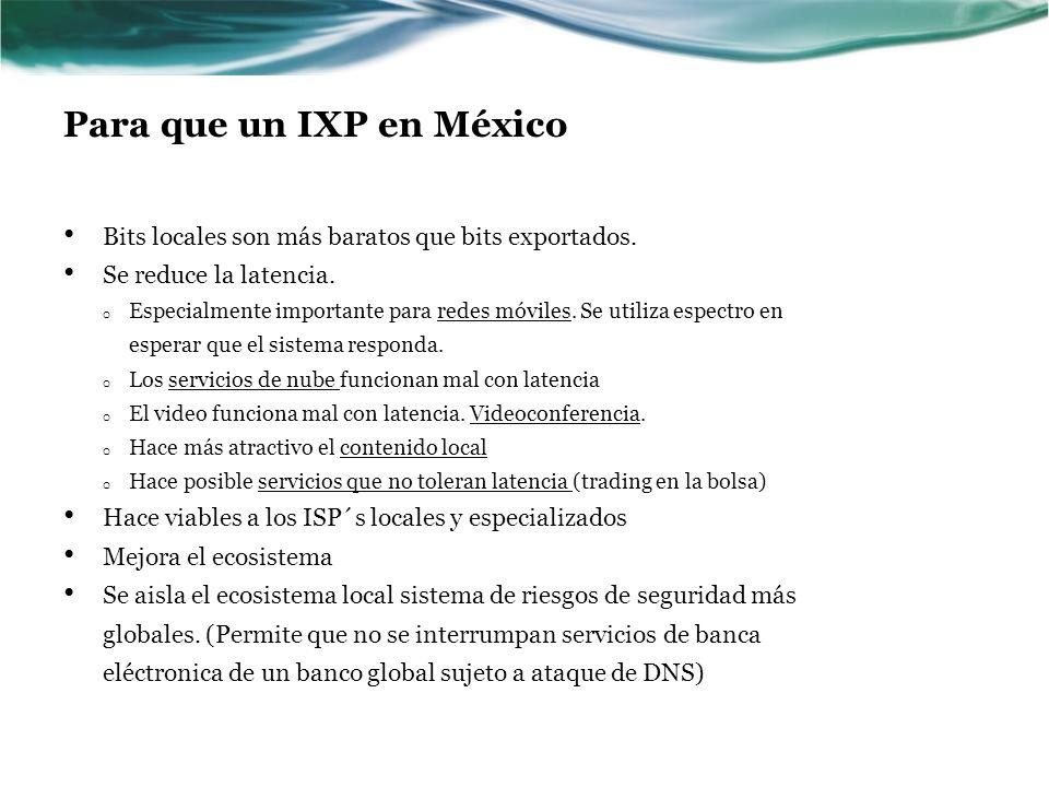 Para que un IXP en México Bits locales son más baratos que bits exportados.