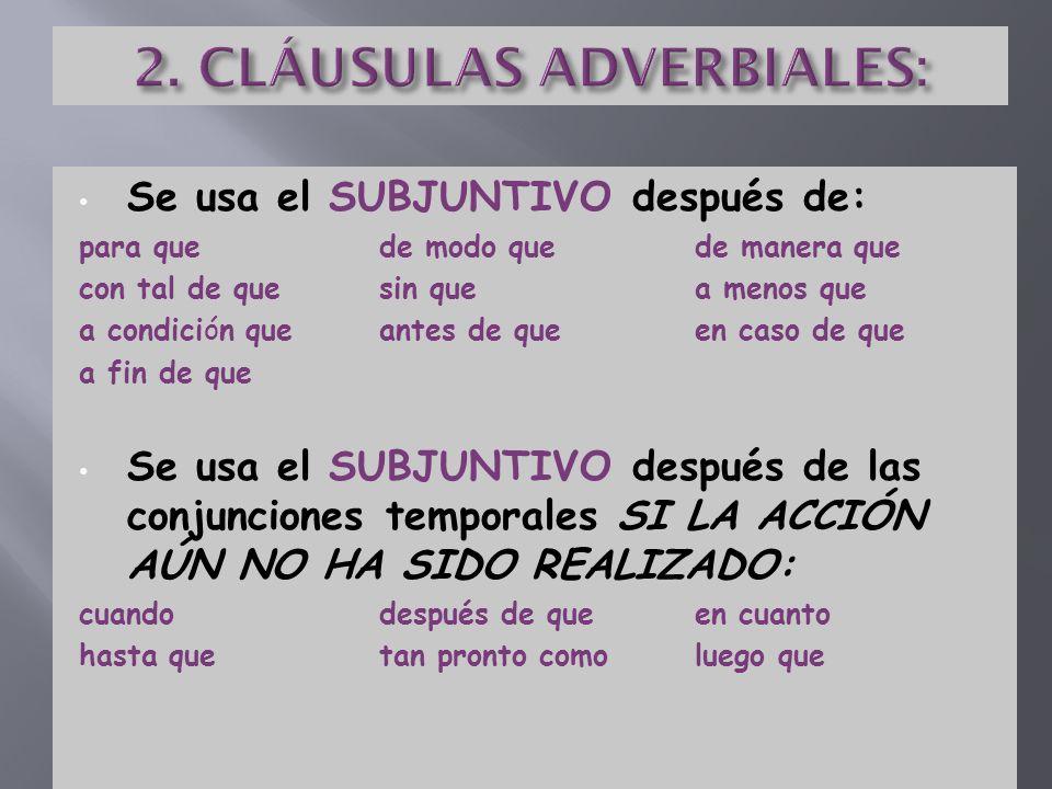 Se usa el SUBJUNTIVO si la cláusula adverbial refiere a una acción o situación en el futuro Ella comprará un carro después de que empiece su trabajo.
