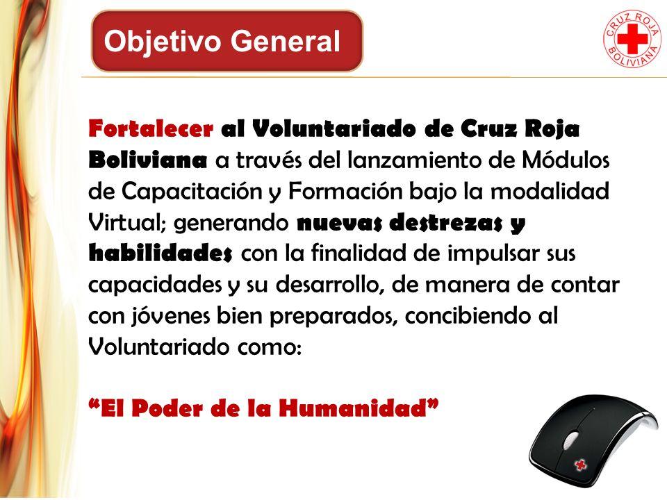 Objetivo General Fortalecer al Voluntariado de Cruz Roja Boliviana a través del lanzamiento de Módulos de Capacitación y Formación bajo la modalidad V