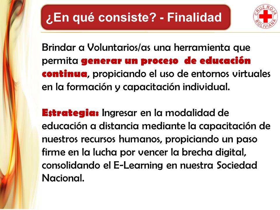 ¿En qué consiste? - Finalidad Brindar a Voluntarios/as una herramienta que permita generar un proceso de educación continua, propiciando el uso de ent