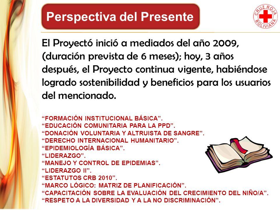 Perspectiva del Presente El Proyectó inició a mediados del año 2009, (duración prevista de 6 meses); hoy, 3 años después, el Proyecto continua vigente