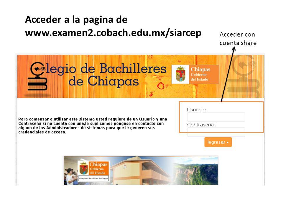 Acceder a la pagina de www.examen2.cobach.edu.mx/siarcep Acceder con cuenta share