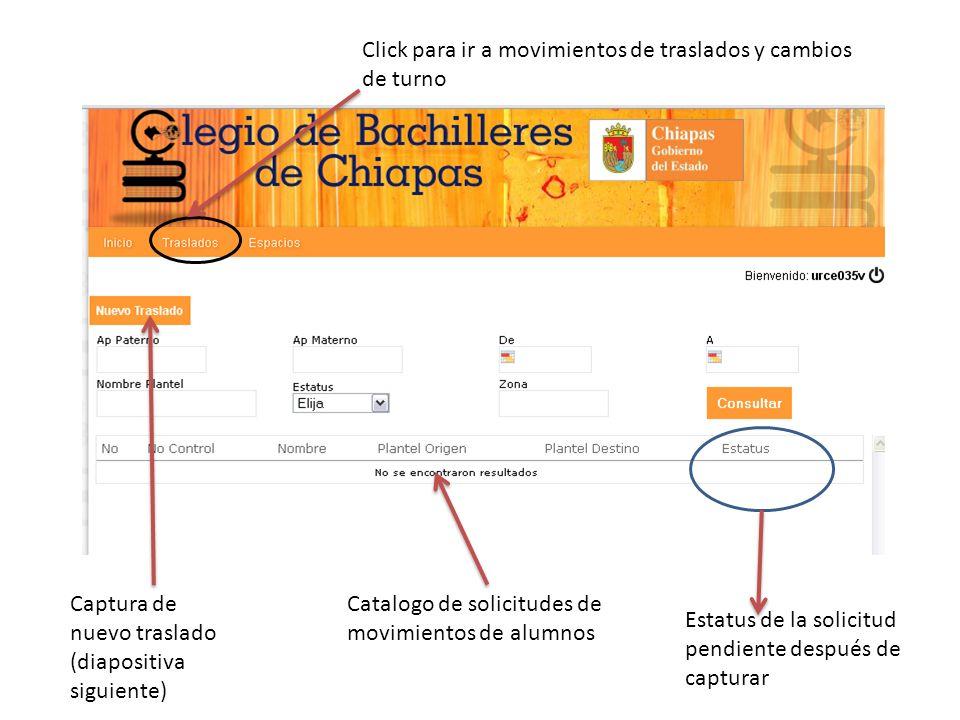 Captura de nuevo traslado (diapositiva siguiente) Catalogo de solicitudes de movimientos de alumnos Estatus de la solicitud pendiente después de capturar Click para ir a movimientos de traslados y cambios de turno