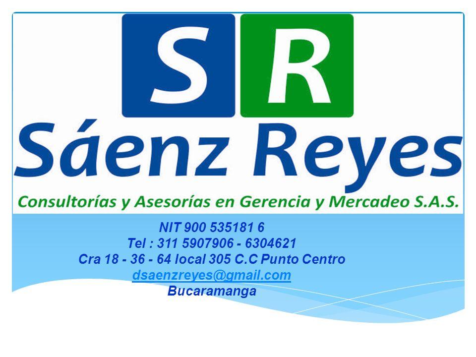 NIT 900 535181 6 Tel : 311 5907906 - 6304621 Cra 18 - 36 - 64 local 305 C.C Punto Centro dsaenzreyes@gmail.com Bucaramanga dsaenzreyes@gmail.com