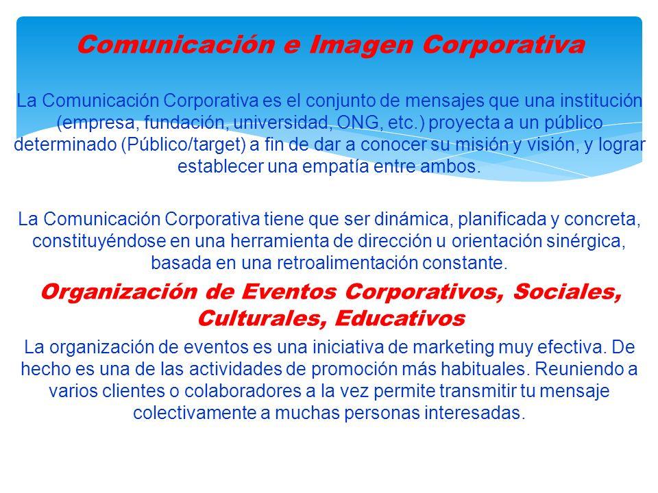La Comunicación Corporativa es el conjunto de mensajes que una institución (empresa, fundación, universidad, ONG, etc.) proyecta a un público determinado (Público/target) a fin de dar a conocer su misión y visión, y lograr establecer una empatía entre ambos.