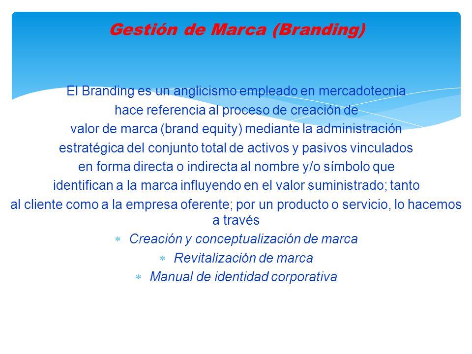 El Branding es un anglicismo empleado en mercadotecnia hace referencia al proceso de creación de valor de marca (brand equity) mediante la administración estratégica del conjunto total de activos y pasivos vinculados en forma directa o indirecta al nombre y/o símbolo que identifican a la marca influyendo en el valor suministrado; tanto al cliente como a la empresa oferente; por un producto o servicio, lo hacemos a través Creación y conceptualización de marca Revitalización de marca Manual de identidad corporativa Gestión de Marca (Branding)