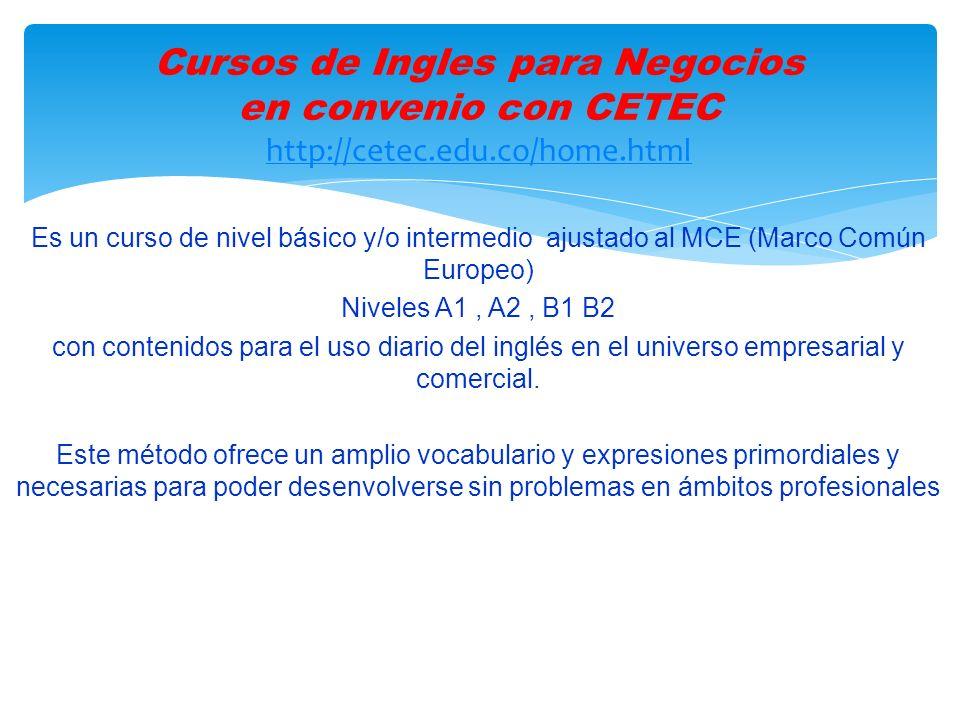 Es un curso de nivel básico y/o intermedio ajustado al MCE (Marco Común Europeo) Niveles A1, A2, B1 B2 con contenidos para el uso diario del inglés en el universo empresarial y comercial.
