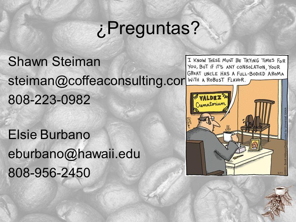 ¿Preguntas? Shawn Steiman steiman@coffeaconsulting.com 808-223-0982 Elsie Burbano eburbano@hawaii.edu 808-956-2450
