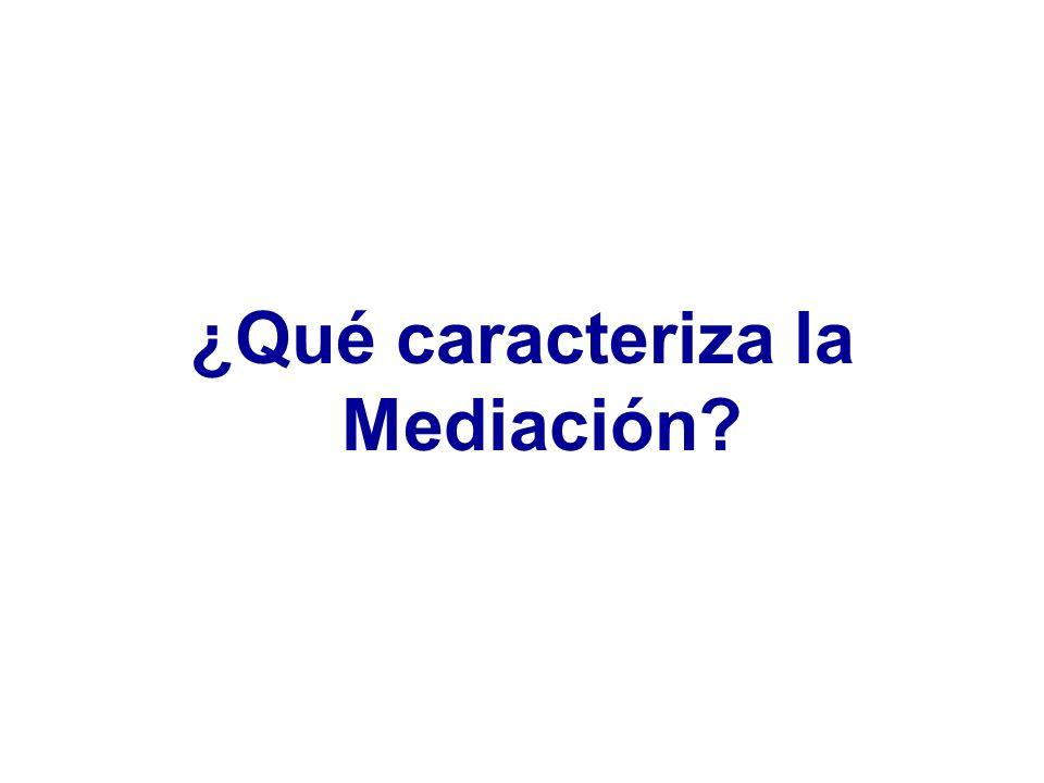 ¿Qué caracteriza la Mediación?