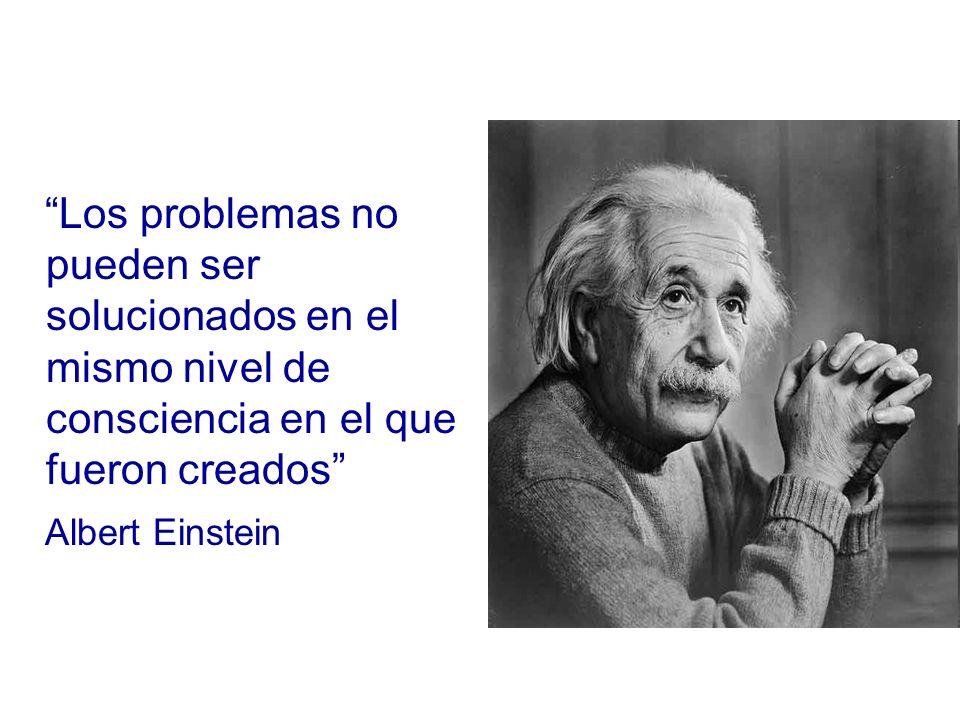 Los problemas no pueden ser solucionados en el mismo nivel de consciencia en el que fueron creados Albert Einstein