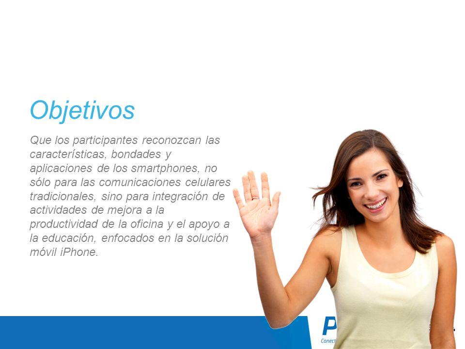 Objetivos Que los participantes reconozcan las características, bondades y aplicaciones de los smartphones, no sólo para las comunicaciones celulares