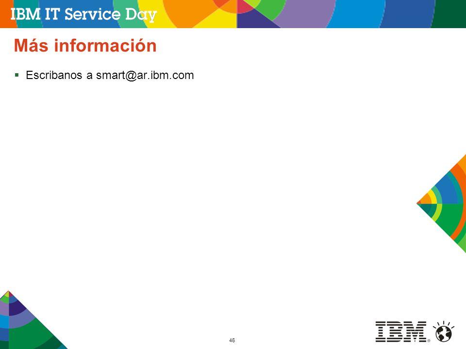 46 Más información Escribanos a smart@ar.ibm.com