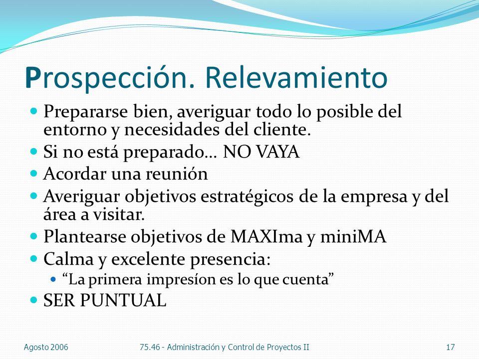 Prospección. Relevamiento Prepararse bien, averiguar todo lo posible del entorno y necesidades del cliente. Si no está preparado… NO VAYA Acordar una