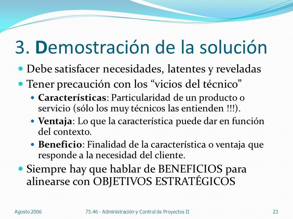 3. Demostración de la solución Debe satisfacer necesidades, latentes y reveladas Tener precaución con los vicios del técnico Características: Particul