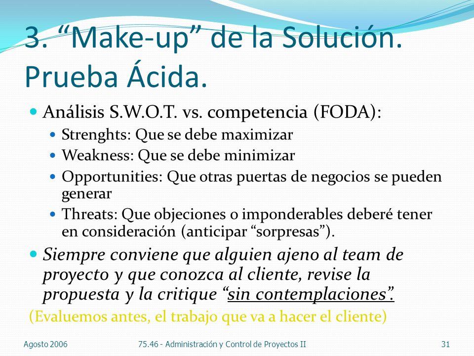 3. Make-up de la Solución. Prueba Ácida. Análisis S.W.O.T. vs. competencia (FODA): Strenghts: Que se debe maximizar Weakness: Que se debe minimizar Op
