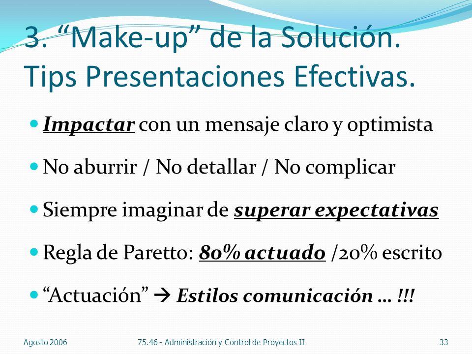 3. Make-up de la Solución. Tips Presentaciones Efectivas. Agosto 200675.46 - Administración y Control de Proyectos II33 Impactar con un mensaje claro