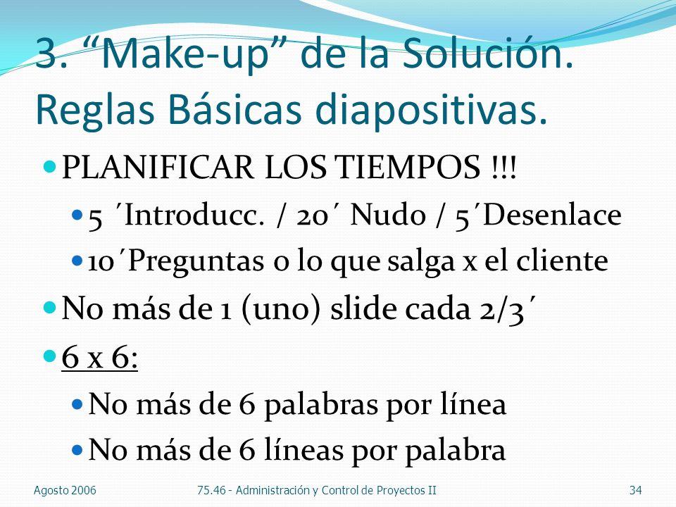 3. Make-up de la Solución. Reglas Básicas diapositivas. Agosto 200675.46 - Administración y Control de Proyectos II34 PLANIFICAR LOS TIEMPOS !!! 5 ´In