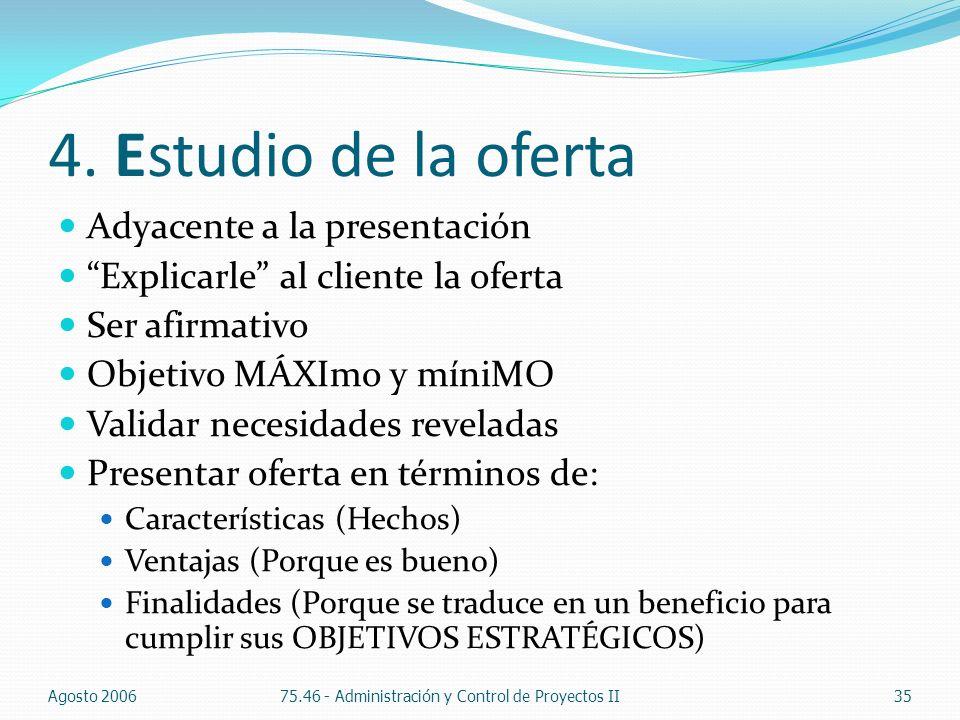 4. Estudio de la oferta Adyacente a la presentación Explicarle al cliente la oferta Ser afirmativo Objetivo MÁXImo y míniMO Validar necesidades revela