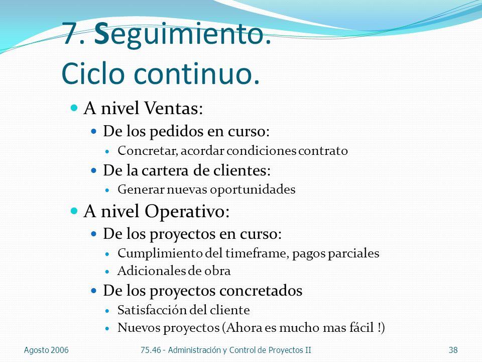 7. Seguimiento. Ciclo continuo. A nivel Ventas: De los pedidos en curso: Concretar, acordar condiciones contrato De la cartera de clientes: Generar nu