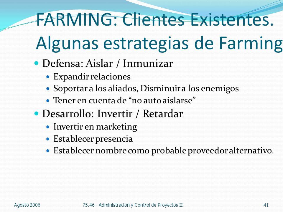 FARMING: Clientes Existentes. Algunas estrategias de Farming Defensa: Aislar / Inmunizar Expandir relaciones Soportar a los aliados, Disminuir a los e
