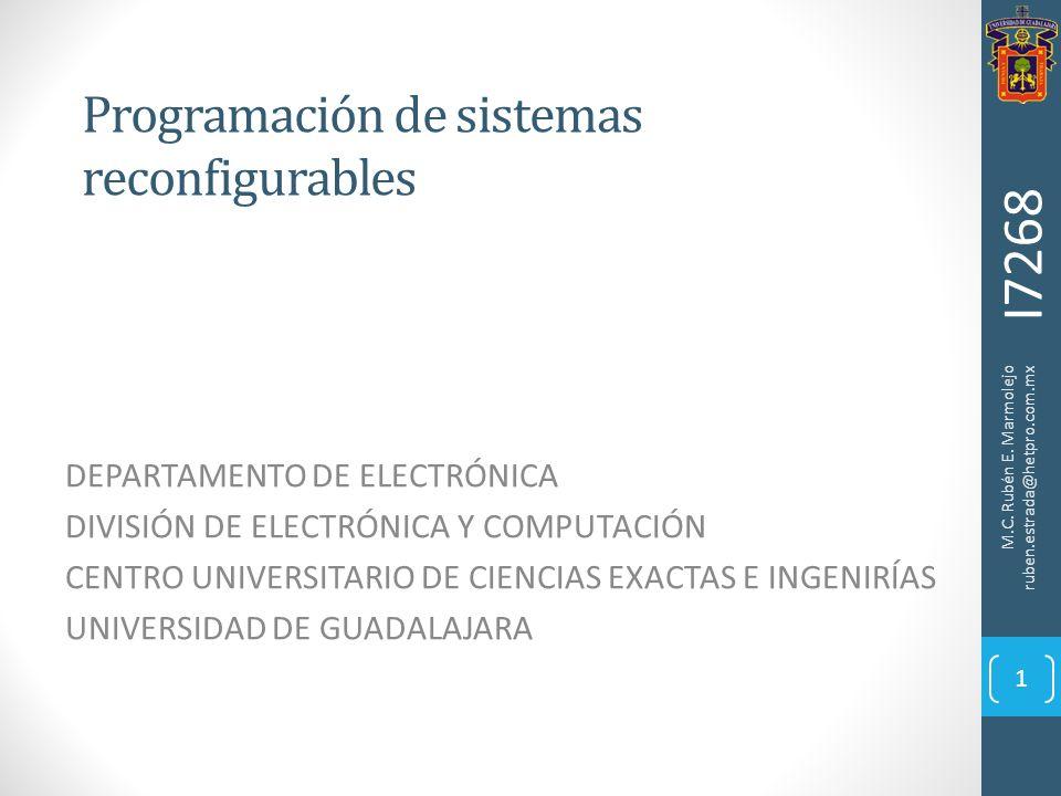 Programación de sistemas reconfigurables DEPARTAMENTO DE ELECTRÓNICA DIVISIÓN DE ELECTRÓNICA Y COMPUTACIÓN CENTRO UNIVERSITARIO DE CIENCIAS EXACTAS E