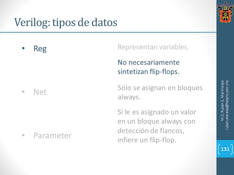 Verilog: tipos de datos M.C. Rubén E. Marmolejo ruben.estrada@hetpro.com.mx 131 Reg Net Parameter Representan variables. No necesariamente sintetizan
