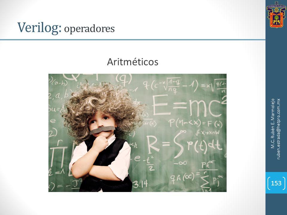 Verilog: operadores M.C. Rubén E. Marmolejo ruben.estrada@hetpro.com.mx 153 Aritméticos