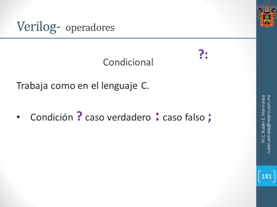 M.C. Rubén E. Marmolejo ruben.estrada@hetpro.com.mx Verilog- operadores 181 Trabaja como en el lenguaje C. Condición ? caso verdadero : caso falso ; C