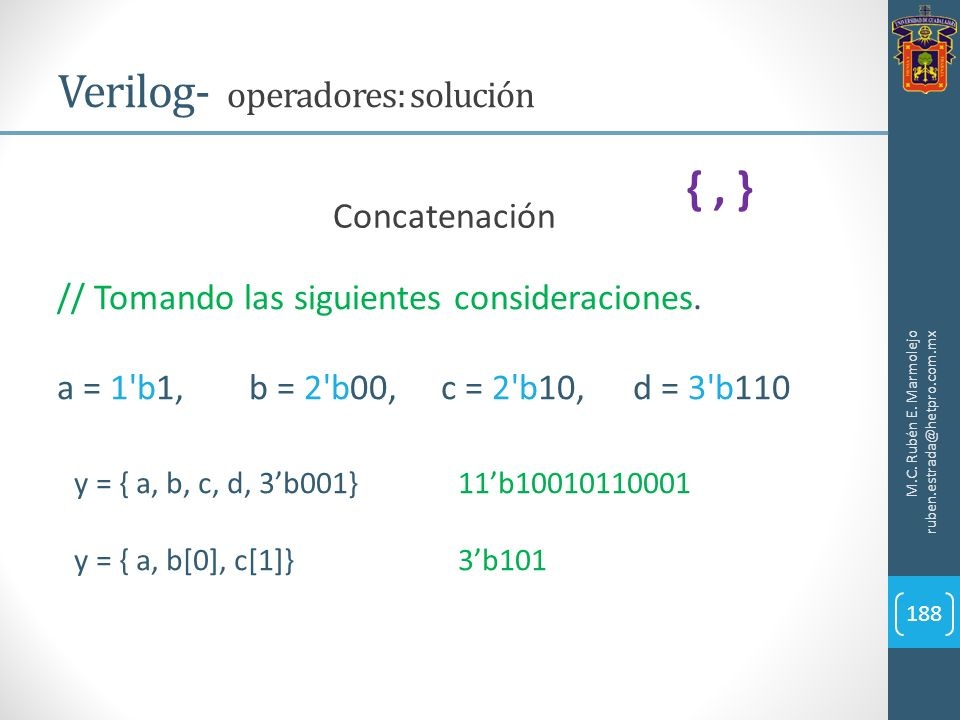 M.C. Rubén E. Marmolejo ruben.estrada@hetpro.com.mx Verilog- operadores: solución 188 Concatenación // Tomando las siguientes consideraciones. a = 1'b