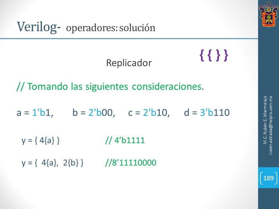 M.C. Rubén E. Marmolejo ruben.estrada@hetpro.com.mx Verilog- operadores: solución 189 Replicador // Tomando las siguientes consideraciones. a = 1'b1,b