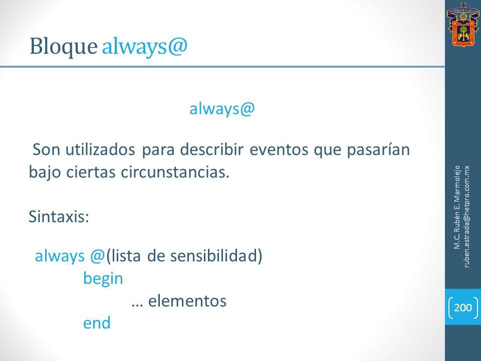 Bloque always@ M.C. Rubén E. Marmolejo ruben.estrada@hetpro.com.mx 200 always@ Son utilizados para describir eventos que pasarían bajo ciertas circuns