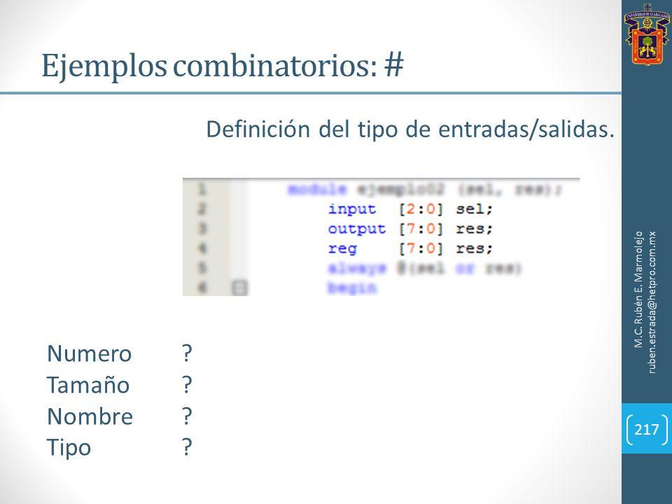 Ejemplos combinatorios: # M.C. Rubén E. Marmolejo ruben.estrada@hetpro.com.mx 217 Numero ? Tamaño? Nombre? Tipo? Definición del tipo de entradas/salid
