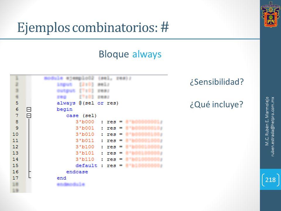 M.C. Rubén E. Marmolejo ruben.estrada@hetpro.com.mx 218 Bloque always ¿Sensibilidad? ¿Qué incluye? Ejemplos combinatorios: #