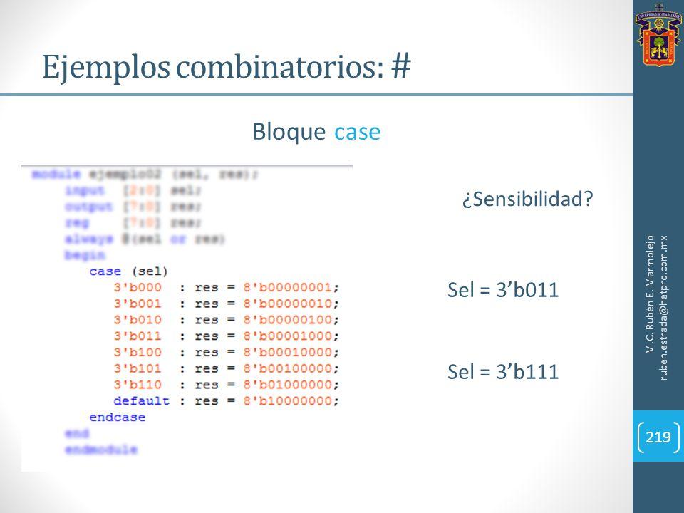 M.C. Rubén E. Marmolejo ruben.estrada@hetpro.com.mx 219 Bloque case ¿Sensibilidad? Sel = 3b011 Sel = 3b111 Ejemplos combinatorios: #