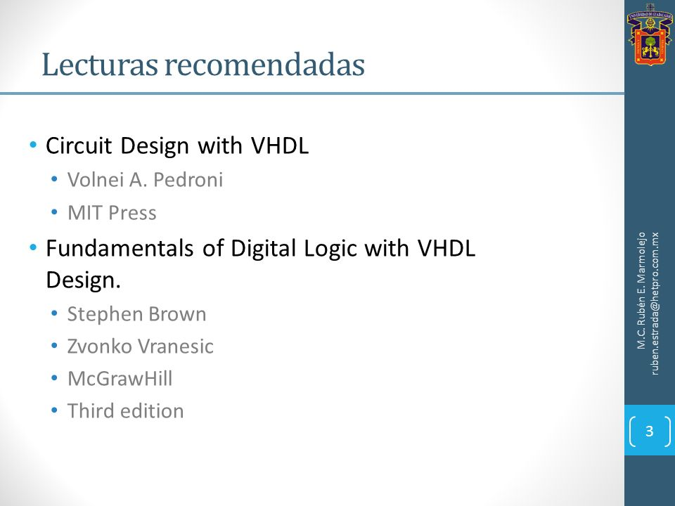 Circuit Design with VHDL Volnei A. Pedroni MIT Press Fundamentals of Digital Logic with VHDL Design. Stephen Brown Zvonko Vranesic McGrawHill Third ed