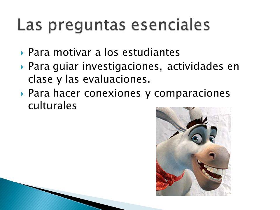 Para motivar a los estudiantes Para guiar investigaciones, actividades en clase y las evaluaciones. Para hacer conexiones y comparaciones culturales