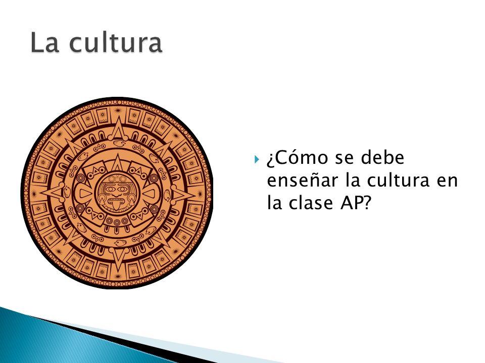 ¿Cómo se debe enseñar la cultura en la clase AP?