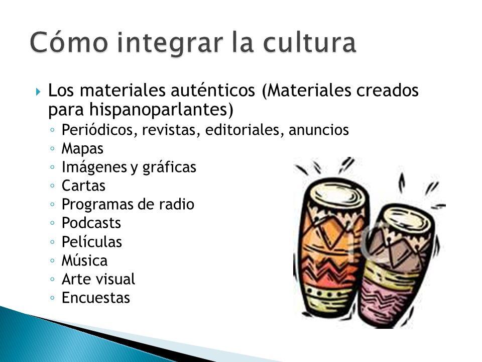 Los materiales auténticos (Materiales creados para hispanoparlantes) Periódicos, revistas, editoriales, anuncios Mapas Imágenes y gráficas Cartas Prog