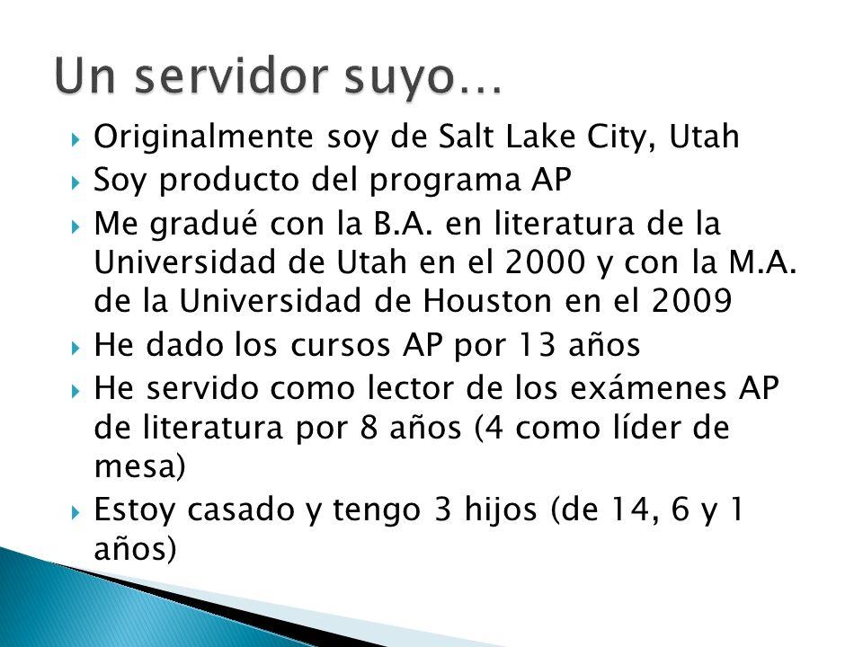 Originalmente soy de Salt Lake City, Utah Soy producto del programa AP Me gradué con la B.A. en literatura de la Universidad de Utah en el 2000 y con
