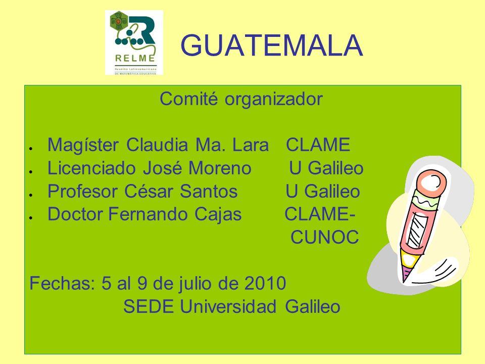 GUATEMALA Comité organizador Magíster Claudia Ma. Lara CLAME Licenciado José Moreno U Galileo Profesor César Santos U Galileo Doctor Fernando Cajas CL