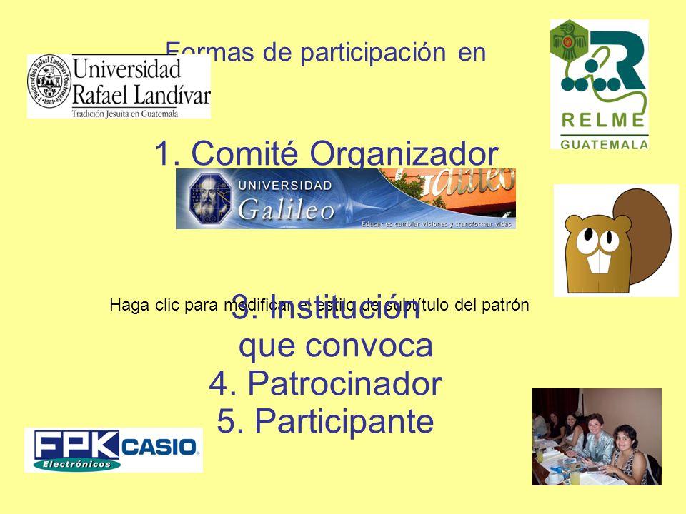 Haga clic para modificar el estilo de subtítulo del patrón Formas de participación en 1. Comité Organizador 2. Sede 3. Institución que convoca 4. Patr