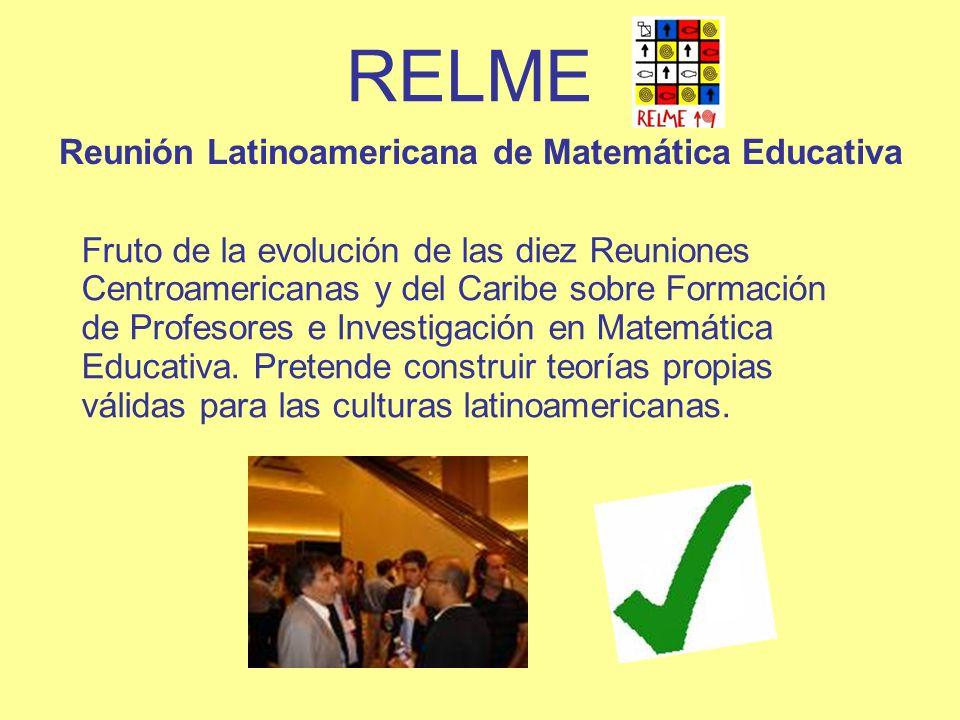 RELME Reunión Latinoamericana de Matemática Educativa Fruto de la evolución de las diez Reuniones Centroamericanas y del Caribe sobre Formación de Pro