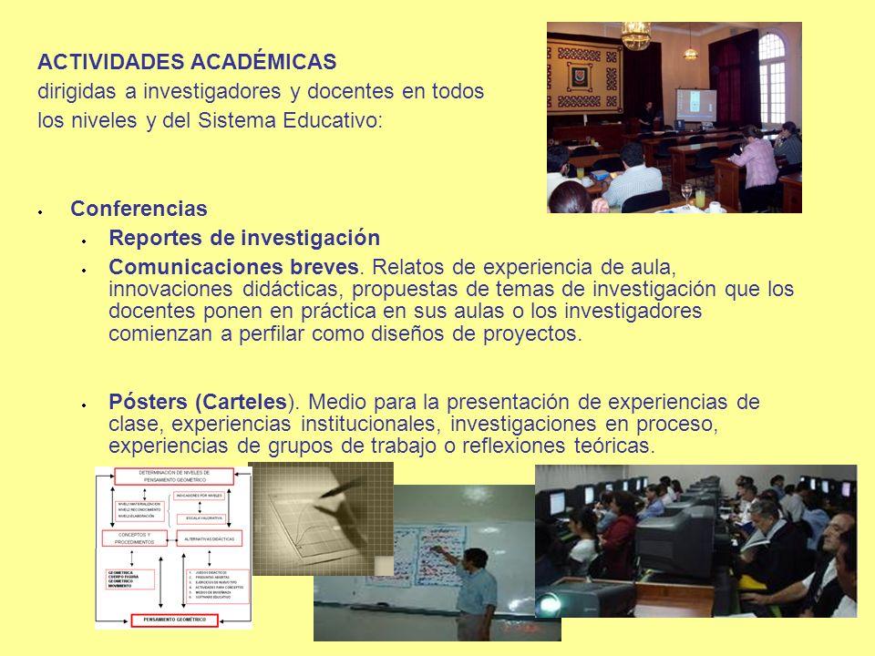 ACTIVIDADES ACADÉMICAS dirigidas a investigadores y docentes en todos los niveles y del Sistema Educativo: Conferencias Reportes de investigación Comu