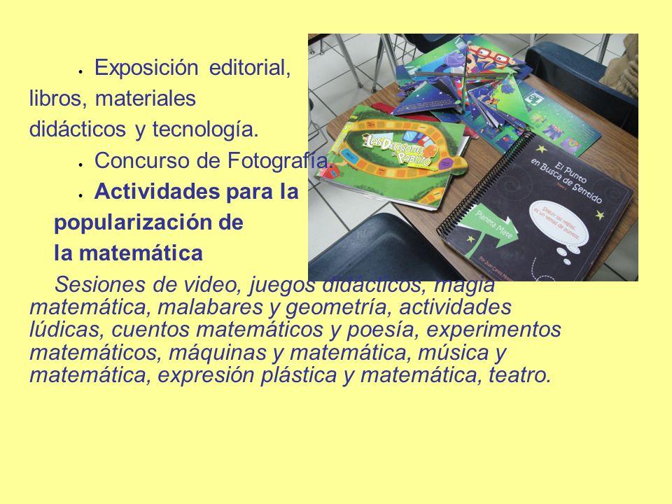 Exposición editorial, libros, materiales didácticos y tecnología. Concurso de Fotografía. Actividades para la popularización de la matemática Sesiones