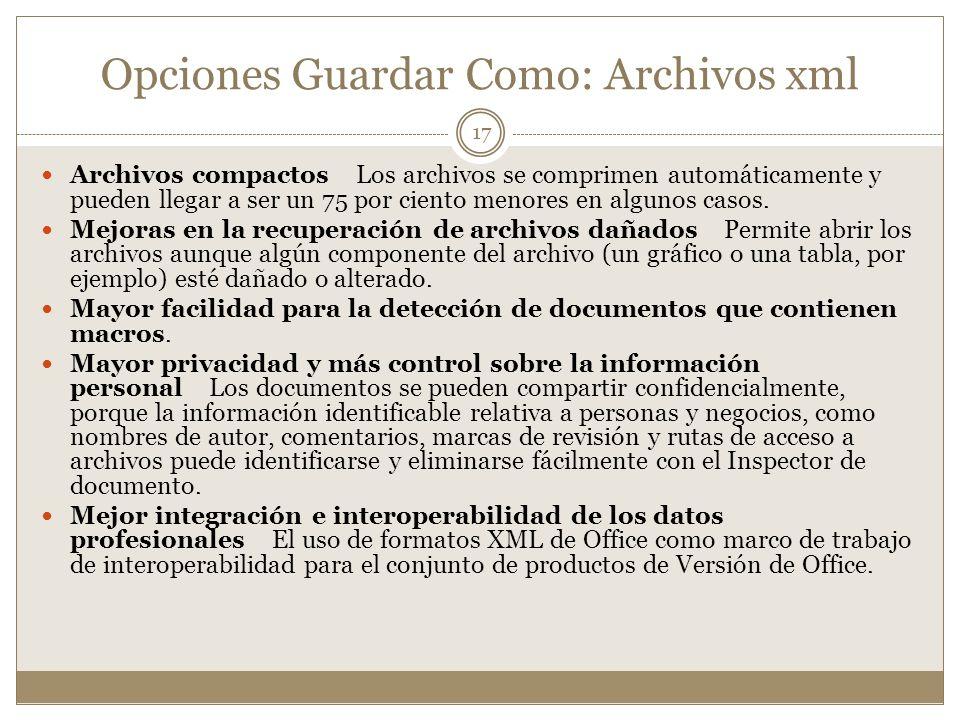 Opciones Guardar Como: Archivos xml Archivos compactos Los archivos se comprimen automáticamente y pueden llegar a ser un 75 por ciento menores en alg